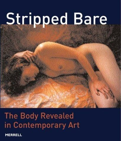 Stripped Bare - The Body Revealed in Contemporary Art