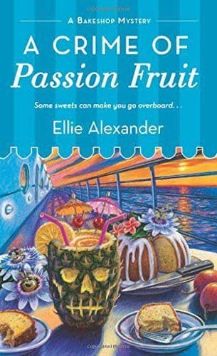 A Crime Of Passion Fruit: Bakeshop Mystery Book 6
